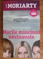 Liane Moriarty - Marile minciuni nevinovate