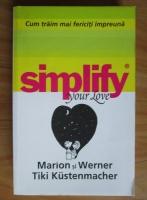 Anticariat: Marion si Werner Tiki Kustenmacher - Simplify your love. Cum traim mai fericiti impreuna
