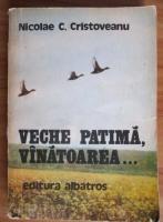 Anticariat: Nicolae C. Cristoveanu - Veche patima, vanatoarea