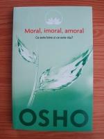 Anticariat: Osho - Moral, imoral, amoral. Ce este bine si ce este rau?