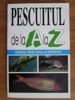 Pescuitul de la A la Z. Ghidul pescarului sportiv