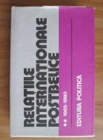 Petre Barbulescu - Relatiile internationale postbelice (volumul 2). Cronologie diplomatica (1965-1980)