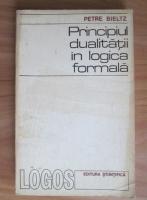 Anticariat: Petre Bieltz - Principiul dualitatii in logica formala