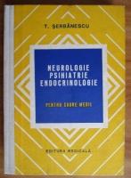 T. Serbanescu - Neurologie, psihiatrie, endocrinologie pentru cadre medii