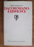 Anticariat: Adolf Armbruster - Dacoromano-Saxonica. Cronicari romani despre sasi. Romanii in cronica saseasca