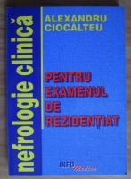 Alexandru Ciocalteu - Nefrologie clinica pentru examenul de rezidentiat