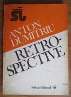 Anticariat: Anton Dumitriu - Retrospective