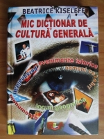 Anticariat: Beatrice Kiseleff - Mic dictionar de cultura generala
