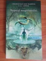 Clive Staples Lewis - Cronicile din Narnia. Nepotul magicianului