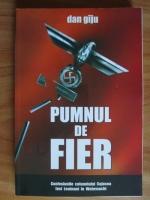 Dan Giju - Pumnul de fier. Confesiunile colonelului Cojocea fost Leutnant in Wehrmacht