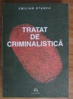 Emilian Stancu - Tratat de criminalistica. Stiinta si tehnica investigatiilor penale