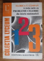 Florica T. Campan - A treia carte cu probleme celebre din istoria matematicii