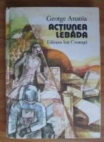 Anticariat: George Anania - Actiunea Lebada