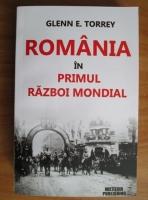 Glenn E. Torrey - Romania in Primul Razboi Mondial