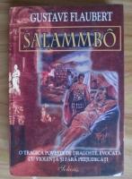 Gustave Flaubert - Salammbo. O tragica de poveste de dragoste, evocata cu violenta si fara prejudecati