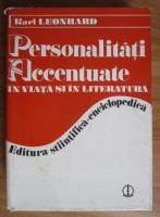 Anticariat: Karl Leonhard - Personalitati accentuate in viata si in literatura