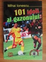 Anticariat: Mihai Ionescu - 101 idoli ai gazonului
