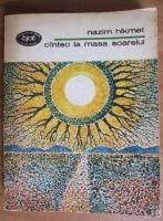 Anticariat: Nazim Hikmet - Cantec la masa soarelui