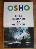 Anticariat: Osho - De la medicatie la meditatie