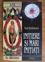 Paul Stefanescu - Initiere si mari initiati