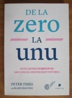 Peter Thiel - De la zero la unu. Note despre startupuri sau cum sa construiesti viitorul