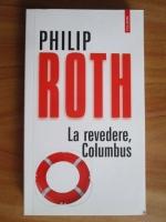 Anticariat: Philip Roth - La revedere, Columbus