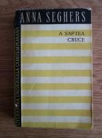 Anticariat: Anna Seghers - A saptea cruce