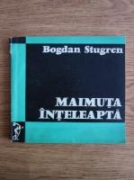 Anticariat: Bogdan Stugren - Maimuta inteleapta
