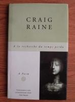 Anticariat: Craig Raine - A la recherche du temps perdu