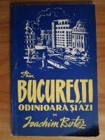 Anticariat: Ioachim Botez - Prin Bucuresti odinioara si azi