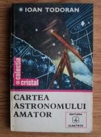 Anticariat: Ioan Todoran - Cartea astronomului amator