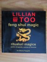Anticariat: Lillian Too - Feng shui magic. Ritualuri magice pentru dragoste, succes si fericire