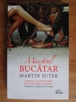 Anticariat: Martin Suter - Maestrul bucatar