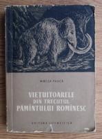 Mircea Pauca - Vietuitoarele din trecutul pamantului romanesc