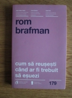 Anticariat: Rom Brafman - Cum sa reusesti cand ar fi trebuit sa esuezi