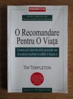 Anticariat: Tim Templeton - O recomandare pentru o viata. Crearea unui sistem de relatii personale care sa produca rezultate incredibile in fiecare zi
