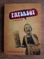 Anticariat: Tony Macaulay - Paperboy: A Memoir