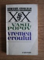 Anticariat: Vasil Popov - Vremea eroului