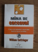 Anticariat: William Cottringer - Mina de cascaval. Cum sa-ti mananci cascavalul incat sa nu se termine