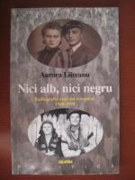 Anticariat: Aurora Liiceanu - Nici alb, nici negru (radiografia unui sat romanesc 1948-1998)