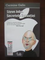 Carmine Gallo - Steve Jobs. Secretele inovatiei