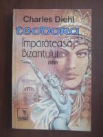 Charles Diehl - Teodora imparateasa Bizantului (roman)