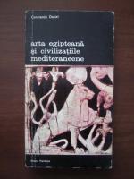 Constantin Daniel - Arta egipteana si civilizatiile mediteraneene