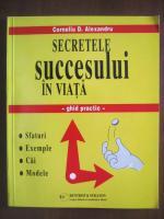 Corneliu D Alexandru - Secretele succesului in viata