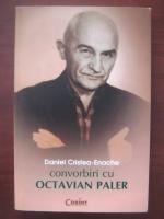 Daniel Cristea Enache - Convorbiri cu Octavian Paler