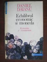 Anticariat: Daniel Daianu - Echilibrul economic si moneda. Keynesism si monetarism