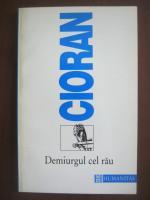 Emil Cioran - Demiurgul cel rau