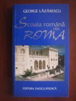 Anticariat: George Lazarescu - Scoala romana din Roma