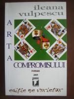 Anticariat: Ileana Vulpescu - Arta compromisului