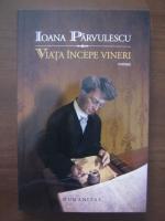 Anticariat: Ioana Parvulescu - Viata incepe vineri
